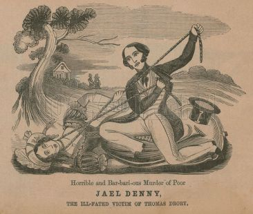 Horrible and barborous murder of poor Jael Denny, the ill-fated victim of Thomas Drory